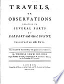 Travels  Or Observations Relating to Several Parts of Barbary and the Levant Book PDF