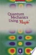 Quantum Mechanics Using Maple