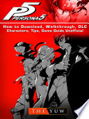 Persona 5 How to Download  Walkthrough  DLC  Characters  Tips  Game Guide Unofficial