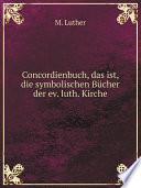 Concordienbuch, das ist, die symbolischen B?cher der ev. luth. Kirche