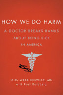 How We Do Harm : overtreatment of the rich, the under...