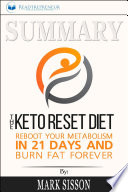 Summary Of The Keto Reset Diet Reboot Your Metabolism In 21 Days And Burn Fat Forever By Mark Sisson And Brad Kearns