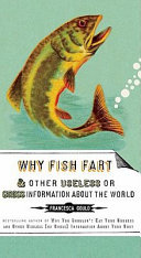 Book Why Fish Fart and Other Useless Or Gross Information About the World