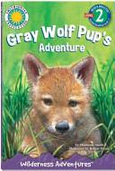 Gray Wolf Pup S Adventure