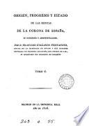 Origen, progresos y estado de las rentas de la corona de España, su gobierno y administracion, por F. Gallardo Fernandez