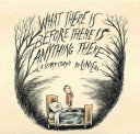 Book What There Is Before There Is Anything There