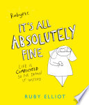 It S All Absolutely Fine : unapologetic illustrated account of the daily struggles with...