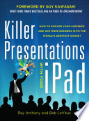 Killer Presentations with Your iPad  How to Engage Your Audience and Win More Business with the World   s Greatest Gadget