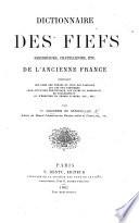 Dictionnaire des fiefs, seigneuries, chatellenies, etc., de l'ancienne France, etc