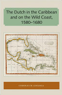The Dutch In The Caribbean And On The Wild Coast 1580 1680