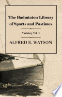 The Badminton Library of Sports and Pastimes   Yachting