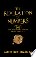 The Revelation Of Numbers : represented by numbers, the author analyzes the lives...