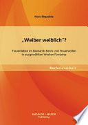 """""""Weiber weiblich""""? Frauenleben im Bismarck-Reich und Frauenrollen in ausgew""""hlten Werken Fontanes"""