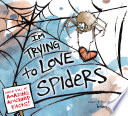 I m Trying to Love Spiders
