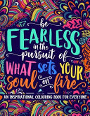 An Inspirational Colouring Book For Everyone : in pursuit of what sets your soul on...