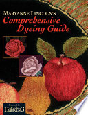 Maryanne Lincoln S Comprehensive Dyeing Guide