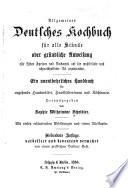Allgemeines deutsches kochbuch f  r alle st  nde  oder gr  ndliche anweisung alle arten speisen und backwerke auf die wohlfeilste und schmackhafteste art zuzubereiten