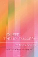 Queer Troublemakers: The Poetics of Flippancy