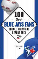 100 Things Blue Jays Fans Should Know   Do Before They Die