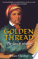 The Golden Thread : the cultural miracle that is the written word....