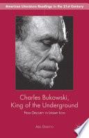Charles Bukowski  King of the Underground