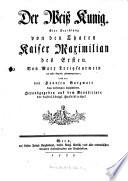 Der Weiß Kunig. Eine Erzehlung von den Thaten Kaiser Maximilian des Ersten