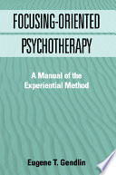 Focusing-Oriented Psychotherapy Provides Specific Ways For Therapists To Engender