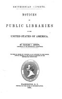 Smithsonian Reports  Notices of public libraries in the United States of America  By Charles C  Jewett  Printed     as an Appendix to the fourth Annual report of the Board of Regents of the Smithsonian Institution