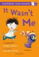 It Wasn't Me: a Bloomsbury Young Reader Over The Bathroom Floor It S Bound To Have