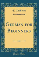 German For Beginners (Classic Reprint) : a high school class study the...