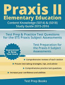 Praxis II Elementary Education  Content Knowledge  5014  and  5018  Study Guide 2015 2016  Test Prep and Practice Test Questions for the ETS Praxis Subject Assessments