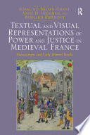 Textual and Visual Representations of Power and Justice in Medieval France