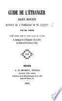 Guide de l'étranger dans Rouen, extrait de l'Itinéraire de T. Licquet par E. Frère, etc