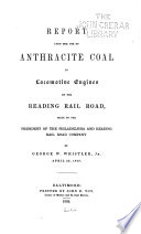Report Upon the Use of Anthracite Coal in Locomotive Engines on the Reading Rail Road  Made to the President of the Philadelphia and Reading Rail Road Company