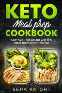 Keto Meal Prep Keto Meal Prep Cookbook Save Time Lose Weight And Feel Great Throughout The Day Keto Diet For Beginners Keto Die
