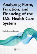 Analyzing Form  Function  and Financing of the U S  Health Care System