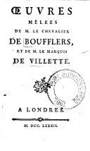 Oeuvres mêlées de M. Le Chevalier De Boufflers, et de M. Le Marquis de Villette