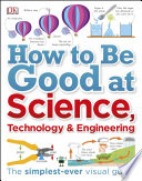 How to Be Good at Science  Technology  and Engineering