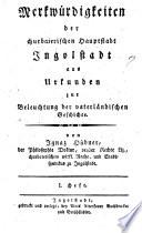 Merkwürdigkeiten der churbaierischen Hauptstadt Ingolstadt