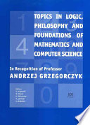 Topics in Logic  Philosophy and Foundations of Mathematics  and Computer Science