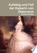 Aufstieg und Fall der Kaiserin von Österreich