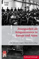 Zwangsarbeit als Kriegsressource in Europa und Asien