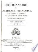 Dictionnaire de l academie francoise rev  corr  et augm  par l academie elle meme  5  ed   Paris  usw    Bossange et Masson 1814