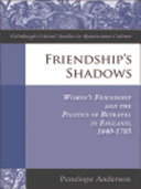 download ebook friendship\'s shadows: women\'s friendship and the politics of betrayal in england, 1640-1705 pdf epub