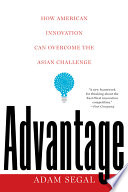 Advantage  How American Innovation Can Overcome the Asian Challenge