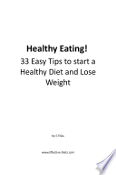 Healthy Eating!: 33 Easy Tips to Start a Healthy Diet and Lose Weight