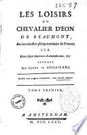 Les loisirs du chevalier d'Eon de Beaumont, ancien ministre plenipotentiaire de France, sur Divers sujets importants d'administration, et pendant son sejour en Engleterre. Tome premier [-treizieme]