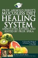 Prof Arnold Ehret S Mucusless Diet Healing System