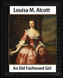 An Old Fashioned Girl  1870   by Louisa M  Alcott  Novel
