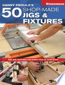 Danny Proulx s 50 Shop Made Jigs   Fixtures